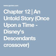 Chapter 12   An Untold Story (Once Upon a Time - Disney's Descendants crossover)