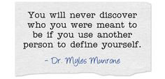 You will never discover who you were meant to be if you use another person to define yourself.