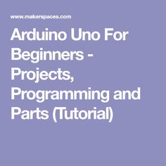 What is an Arduino? Learn about the Arduino Uno board basics, the IDE, example projects, its parts and more in this tutorial for beginners. Arduino, Programming, Learning, Projects, Log Projects, Blue Prints, Studying, Teaching, Computer Programming