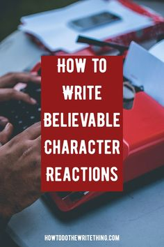 How to Write Believable Character Reactions
