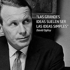 """""""Las grandes ideas suelen ser las ideas simples"""" David Ogilvy #inspiración"""