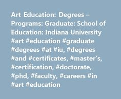 Art Education: Degrees – Programs: Graduate: School of Education: Indiana University #art #education #graduate #degrees #at #iu, #degrees #and #certificates, #master's, #certification, #doctorate, #phd, #faculty, #careers #in #art #education http://north-dakota.remmont.com/art-education-degrees-programs-graduate-school-of-education-indiana-university-art-education-graduate-degrees-at-iu-degrees-and-certificates-masters-certification-doctorate-p/  # School of Education Degrees Programs Art…