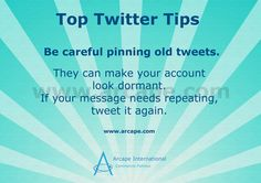 Old pinned tweets can make your Twitter account look dormant.   Don't make the same mistake.