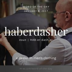 haberdasher - (or a person who sells small articles for sewing, such as buttons,ribbons, zips (in the United Kingdom)    #merriamwebster #dictionary #language