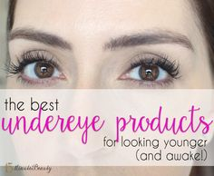 15 Minute Beauty Fanatic: The Best Under Eye Makeup Products for Looking Younger and Awake