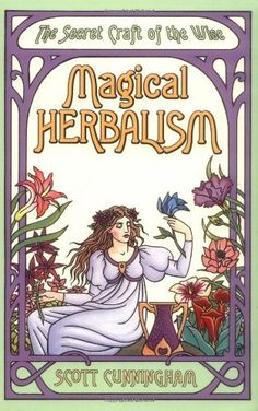 Magical Herbalism: The Secret Craft of the Wise (Llewellyn's Practical Magick Series) by Scott Cunningham, http://www.amazon.com/dp/0875421202/ref=cm_sw_r_pi_dp_PHvTpb0311RG7
