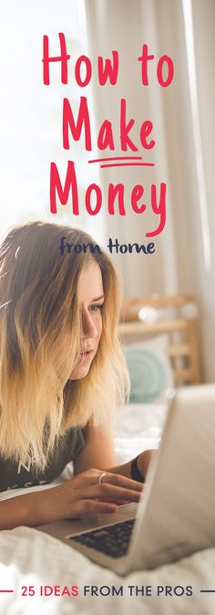 How to Make Money from Home – 25 Ideas from the Pros