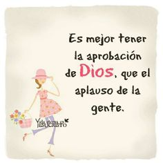 Es mejor tener la aprobacion de Dios que el aplauso de la gente. Faith Quotes, Bible Quotes, Bible Verses, Christian Messages, Christian Quotes, Happy New Month Quotes, God Loves Me, Spanish Quotes, Quotes About God