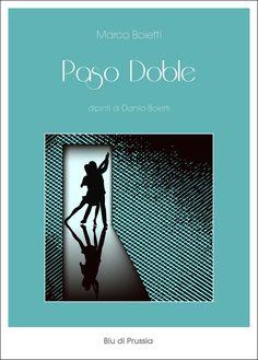 Segnalazione - PASO DOBLE di Marco Boietti http://lindabertasi.blogspot.it/2017/03/segnalazione-paso-doble-di-marco-boietti.html