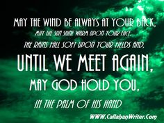 Irish Quote or Blessing May the wind be always at your back...Until we meet  again may God hold you in the palm of His hand.  Biggest single collection of Irish blessings, quotes and proverbs at http://callahanwriter.com/  #irishblessing  #irishtoast