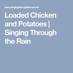 Loaded Chicken and Potatoes | Singing Through the Rain