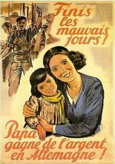 """""""The bad days are over! Papa is earning money in Germany!"""" Vichy France, STO (Service du Travail Obligatoire) (Compulsory Work Service), ca. 1940-1944. STO was the forced enlistment and deportation of hundreds of thousands of French workers to Nazi Germany in order to work as forced labour. The STO was created under laws and regulations of Vichy France, but it was used by Germany to compensate for the loss of manpower as it drafted more and more soldiers for the Eastern Front."""