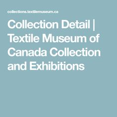 Collection Detail | Textile Museum of Canada Collection and Exhibitions