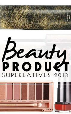 The best beauty products from 2013, hands down.