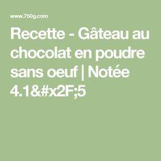 Recette - Gâteau au chocolat en poudre sans oeuf   Notée 4.1/5