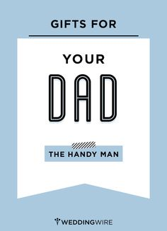 The best gift ideas for your dad, the handy man!