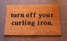 Funny Door Mat - Turn off your Curling Iron, Welcome Mat, Home Decor Ideas, Bridesmaid Gift, Wedding Gift, Funny Christmas Gift for Girls