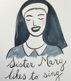 "Annie Galvin's Doodle a Day #8. This one makes me giggle! Instagram may have cut the bottom of the image off. The full caption is, ""Sister Mary likes to sing, but her voice makes birds fall dead from the sky."" #365anniedoodles."