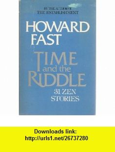 Time and the Riddle Thirty-One Zen Stories (9780395291801) Howard M. Fast , ISBN-10: 0395291801  , ISBN-13: 978-0395291801 ,  , tutorials , pdf , ebook , torrent , downloads , rapidshare , filesonic , hotfile , megaupload , fileserve