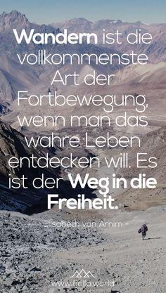 Wandern ist die vollkommenste Art der Fortbewegung, wenn man das wahre Leben entdecken will. Es ist der Weg in die Freiheit. Mehr Wandersprüche, Bergzitate, Inspiration und Motivation auf Fjella.