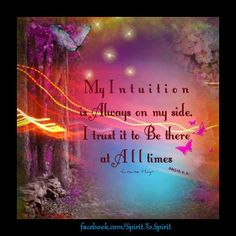 AFFIRMATION : My intuition is always on my side. I trust it to be there at all Times . -Louise Hay