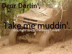 Take me muddin'.