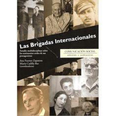 Las Brigadas Internacionales : estudio multidisciplinar sbre los testimonios orales de sus protagonistas / Ana Fuentes Zapatero, María Cadilla Baz (coordinadoras). Comunicacion Social, 2013