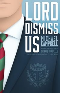 Widely praised on its initial publication, Michael Campbell's Lord Dismiss Us (1967) is reprinted here for the first time in three decades. This edition includes a new introduction by Dennis Drabelle, award-winning critic and contributing editor to The Washington Post Book World.