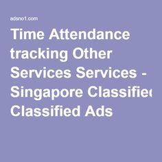 Time Attendance tracking Other Services Services - Singapore Classified Ads