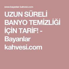 UZUN SÜRELİ BANYO TEMİZLİĞİ İÇİN TARİF! - Bayanlar kahvesi.com