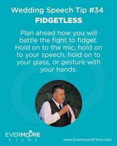 Fidgetless | Wedding Speech Tip #34 | Evermoore Films | Plan ahead how you will battle the fight to fidget. Hold on to the mic, hold on to your speech, hold on to your glass, or gesture with your hands.
