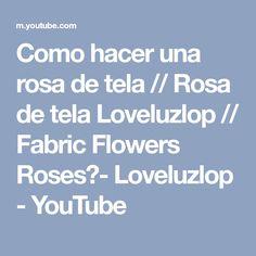 Como hacer una rosa de tela // Rosa de tela Loveluzlop // Fabric Flowers Roses- Loveluzlop - YouTube