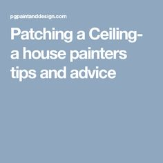 Patching a Ceiling- a house painters tips and advice