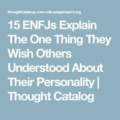 15 ENFJs Explain The One Thing They Wish Others Understood About Their Personality | Thought Catalog