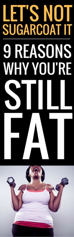 Let's get real - 9 reasons why you're not losing any weight and remain fat