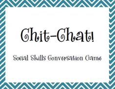 Chit Chat Conversation Game for Social Skills. Repinned by SOS Inc. Resources pinterest.com/sostherapy/.