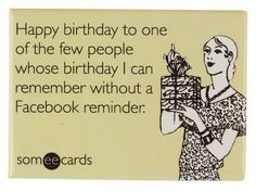 I can't remember anyone's birthday without FB