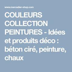 COULEURS COLLECTION PEINTURES -  Idées et produits déco : béton ciré, peinture, chaux