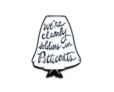 We're clearly soldiers in petticoats // suffragette feminist enamel lapel pin by flapperdoodle on Etsy https://www.etsy.com/listing/196410407/were-clearly-soldiers-in-petticoats