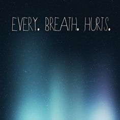 Every breath is a miracle. Sometimes I wonder how a person could be in so much pain and still be breathing.
