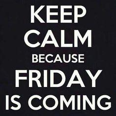 Friday coming.