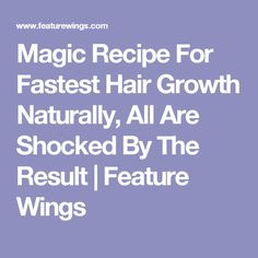 Magic Recipe For Fastest Hair Growth Naturally, All Are Shocked By The Result | Feature Wings