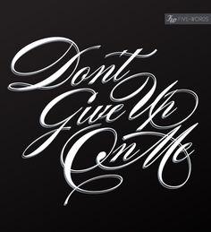 I don't give up on you....so please don't give up on me :)