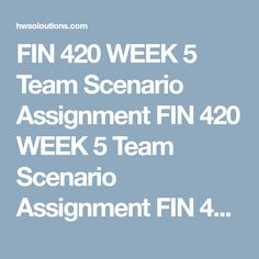 FIN 420 WEEK 5 Team Scenario Assignment FIN 420 WEEK 5 Team Scenario Assignment FIN 420 WEEK 5 Team Scenario Assignment FIN 420 WEEK 5 Team Scenario Assignment  Choose one of the four following life situations:  Husband/wife, two kids, 1 income, mortgage, good salary, some savings, and no college fund. Divorced, 55 years old, $1.2 million, 2 kids in college, and no debt. 24-year-old single woman, college graduate, engineer, and $20,000 savings. 74-year-old widower, excellent pension…