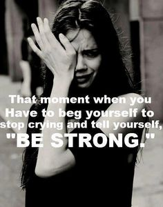 Be strong! It's hard for me to be strong when all I can do is act different an not the way I should act... My self