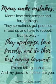 Moms make mistakes, ask forgiveness, love fiercely, and do their best moving forward. Dear Momma who feels like she's failing, this one is for you.