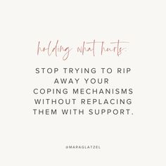 Holding What Hurts: Stop trying to rip away your coping mechanisms without replacing them with support. Mara Glatzel is an intuitive coach, writer, and Needy podcast host. Follow @maraglatzel on Instagram for more inspiration. | motivational quotes for life, positivity quotes, self care, self love, create your dream life, self improvement plan, lies we tell ourselves Motivational Quotes For Life, Quotes To Live By, Positive Quotes, Life Quotes, Deep Love, Self Acceptance, Coping Mechanisms, Body Love, Dream Life