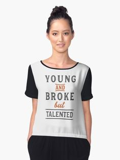 Young And Broke But Talented - Women's Chiffon Top. Order now!  #quotes #inspiration #life #redbubble #motivation #sales