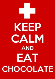 Keep calm and eat chocolate new Swiss national motto.  swiss chocolate is the way to go :)