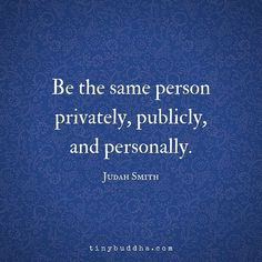 """""""Be the same person privately, publicly, and personally."""" ~Judah Smith #wisdomquotes #quoteoftheday #dailyquotes"""